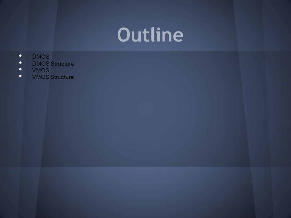 Outline DMOS DMOS Structure VMOS VMOS Structure