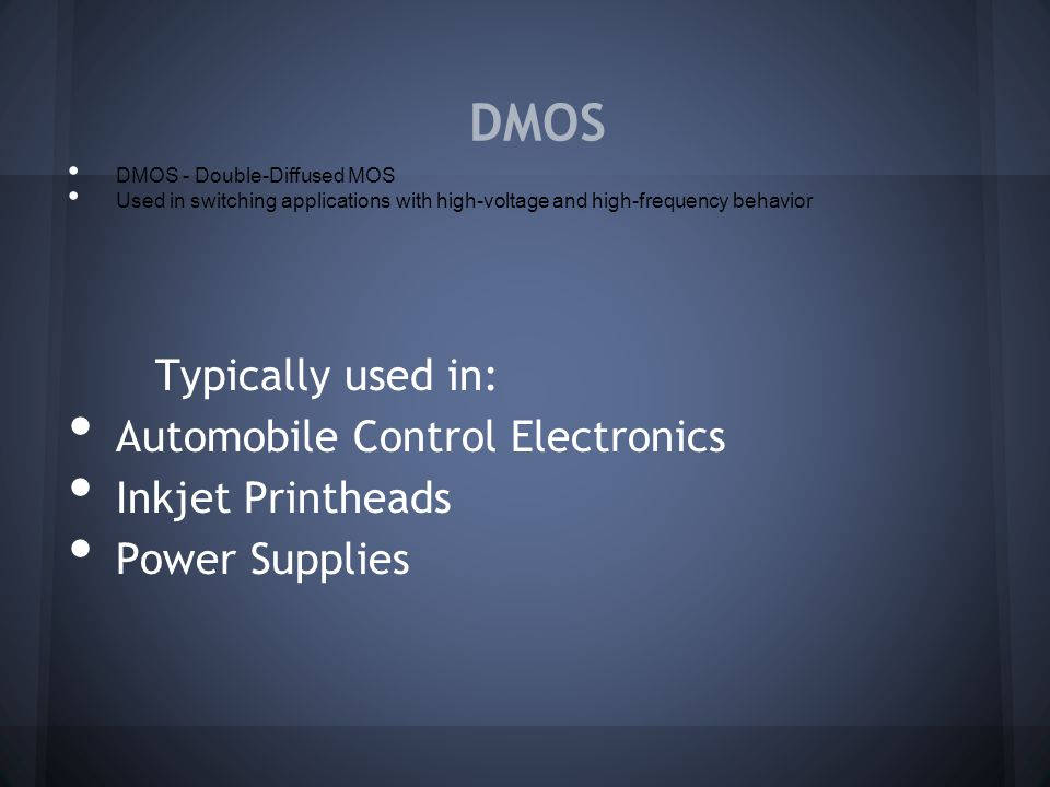 DMOS Typically used in: Automobile Control Electronics