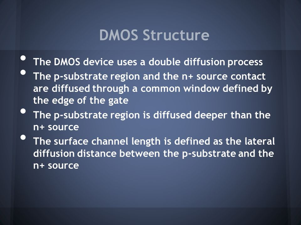 DMOS Structure The DMOS device uses a double diffusion process