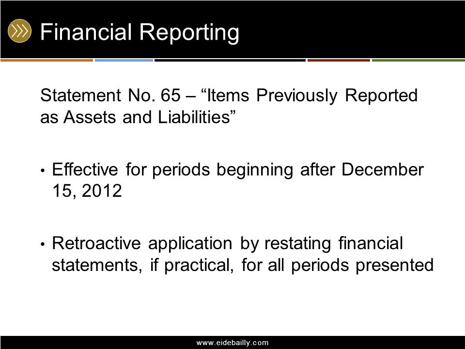Financial Reporting Statement No. 65 – Items Previously Reported as Assets and Liabilities Effective for periods beginning after December 15, 2012.