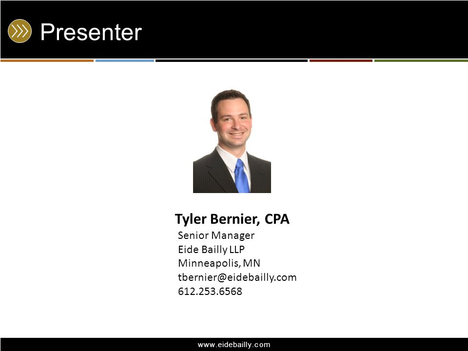 Presenter Tyler Bernier, CPA Senior Manager Eide Bailly LLP