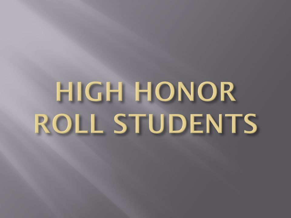 HIGH HONOR ROLL STUDENTS