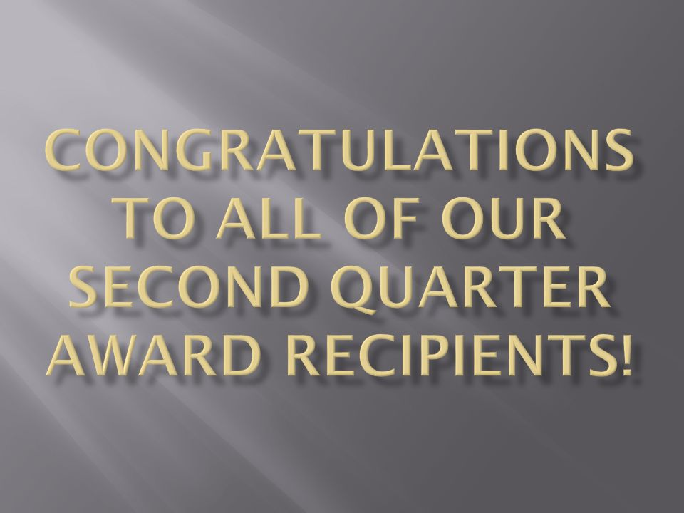 Congratulations to all of our SECOND quarter award recipients!