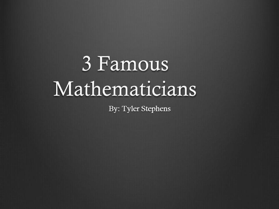 3 Famous Mathematicians