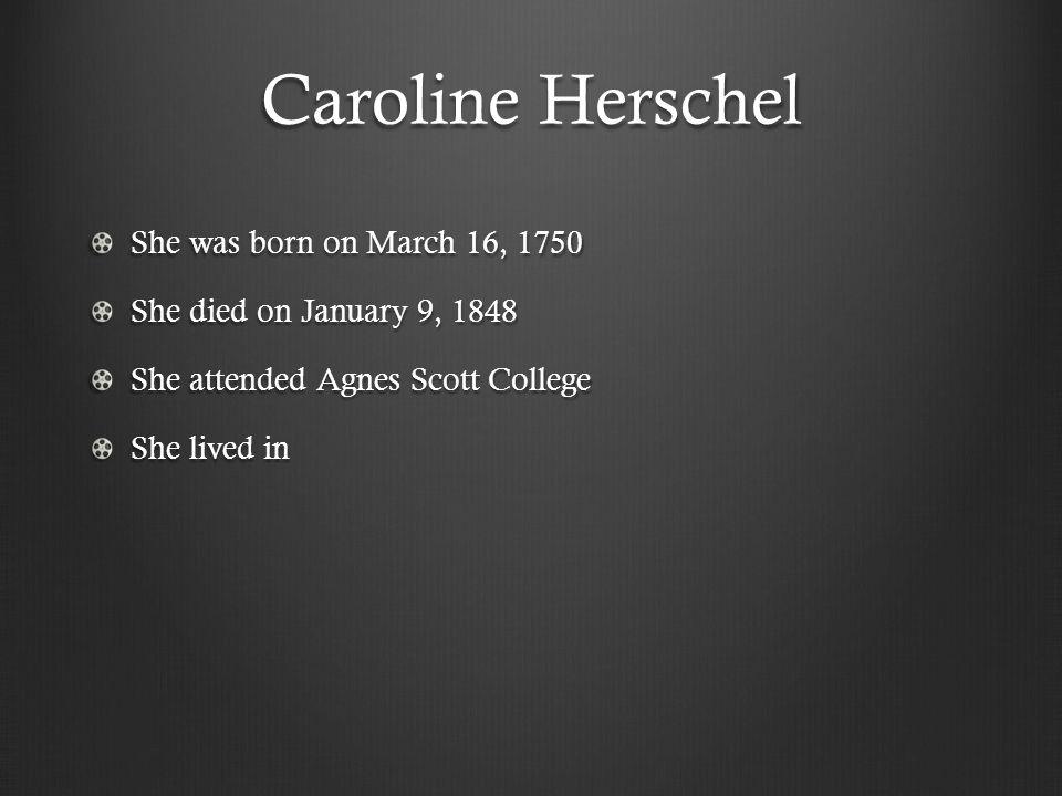 Caroline Herschel She was born on March 16, 1750