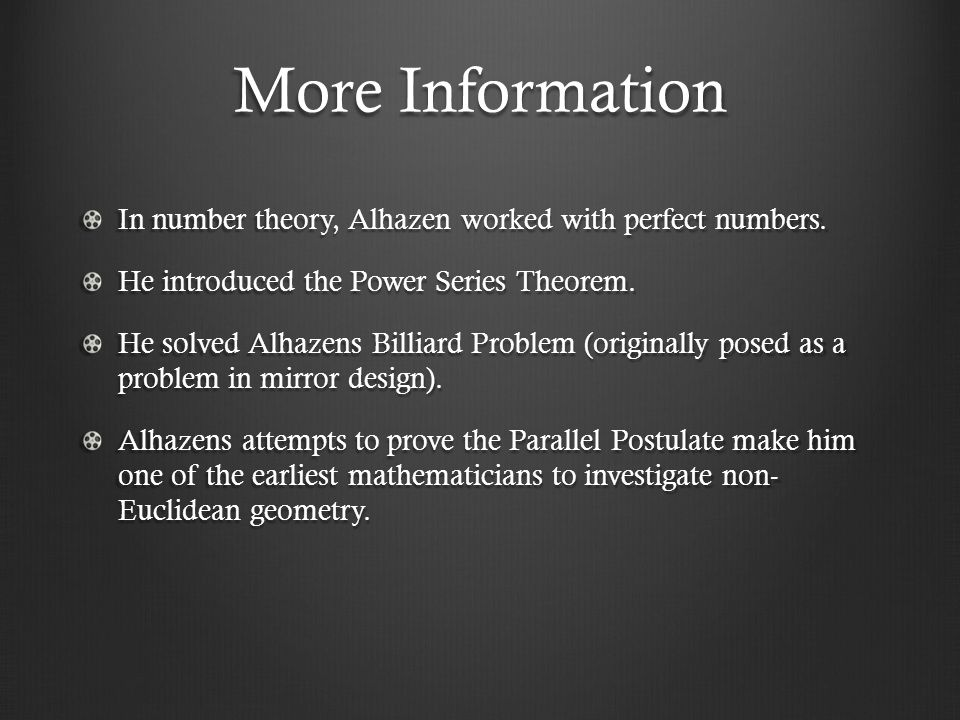 More Information In number theory, Alhazen worked with perfect numbers. He introduced the Power Series Theorem.
