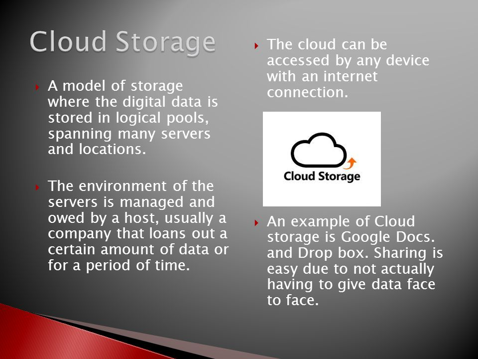 Cloud Storage The cloud can be accessed by any device with an internet connection.