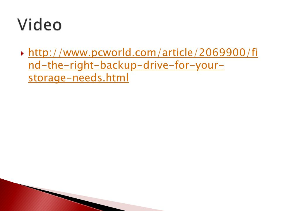Video http://www.pcworld.com/article/2069900/fi nd-the-right-backup-drive-for-your- storage-needs.html.