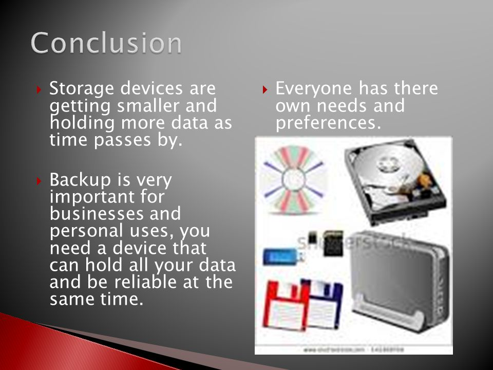 Conclusion Storage devices are getting smaller and holding more data as time passes by.