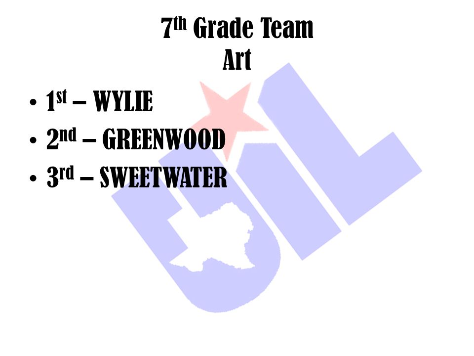 7th Grade Team Art 1st – WYLIE 2nd – GREENWOOD 3rd – SWEETWATER