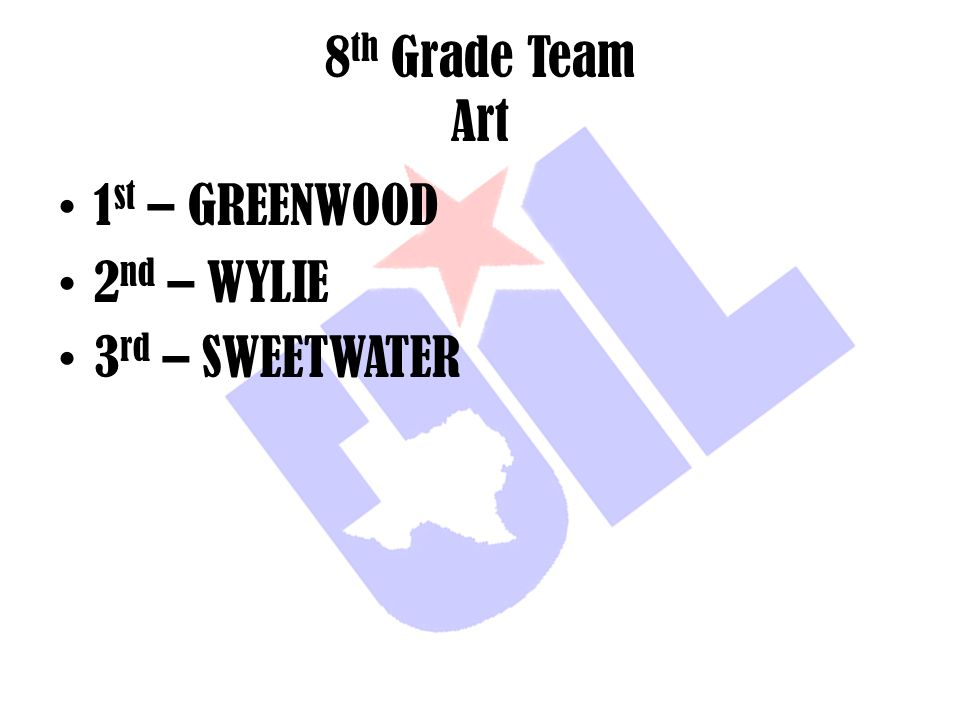 8th Grade Team Art 1st – GREENWOOD 2nd – WYLIE 3rd – SWEETWATER