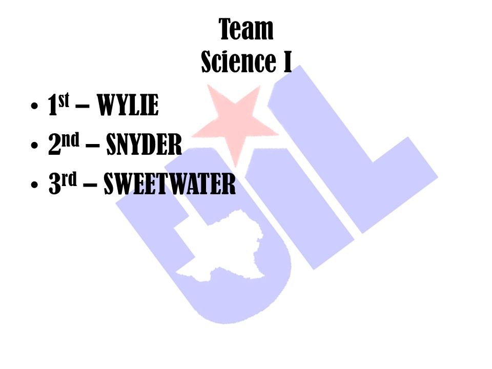 Team Science I 1st – WYLIE 2nd – SNYDER 3rd – SWEETWATER