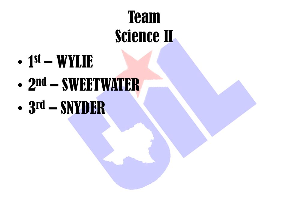 Team Science II 1st – WYLIE 2nd – SWEETWATER 3rd – SNYDER