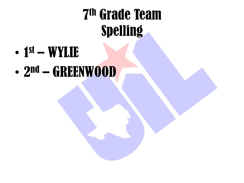 7th Grade Team Spelling 1st – WYLIE 2nd – GREENWOOD