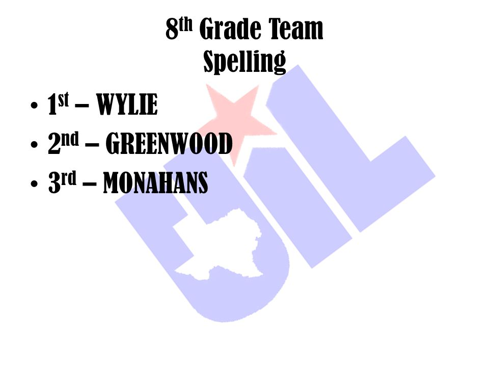 8th Grade Team Spelling 1st – WYLIE 2nd – GREENWOOD 3rd – MONAHANS