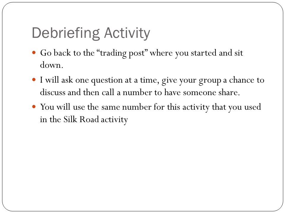 Debriefing Activity Go back to the trading post where you started and sit down.