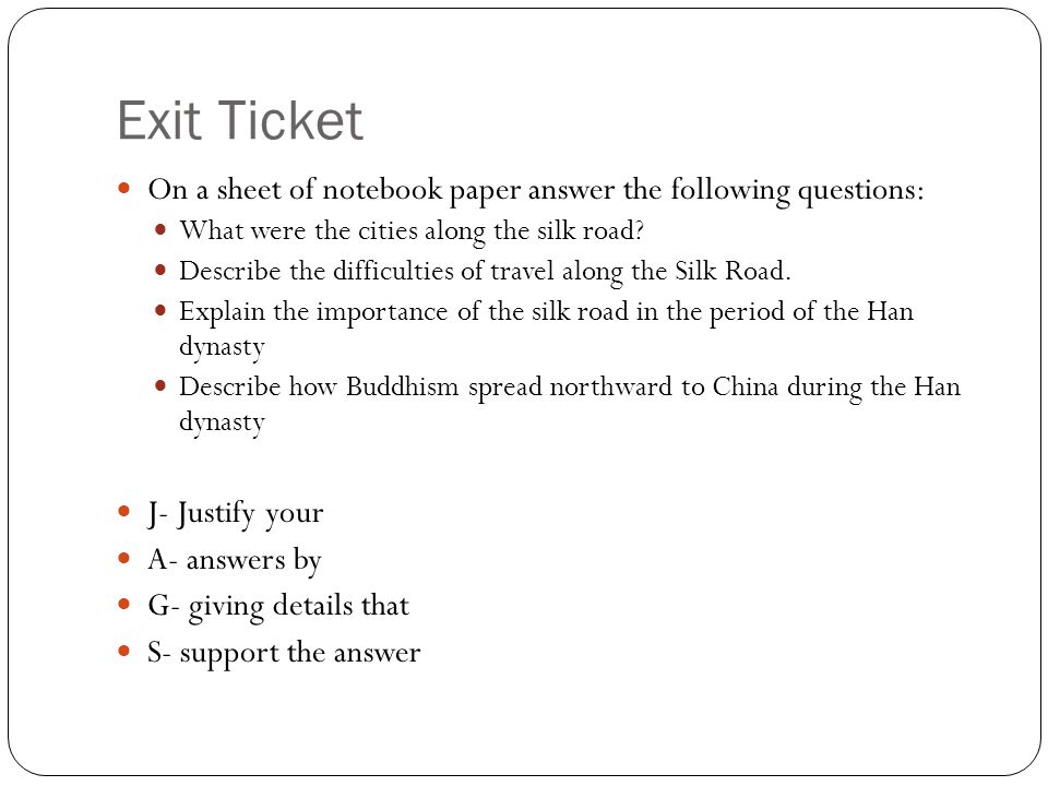 Exit Ticket On a sheet of notebook paper answer the following questions: What were the cities along the silk road