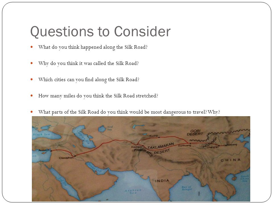 Questions to Consider What do you think happened along the Silk Road
