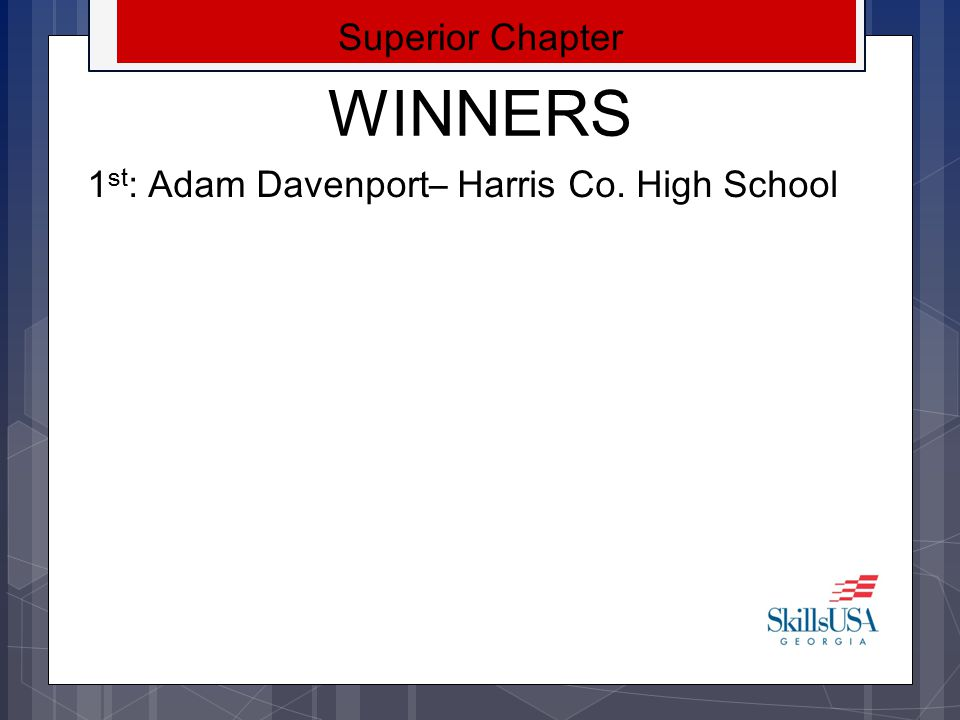 Superior Chapter WINNERS 1st: Adam Davenport– Harris Co. High School
