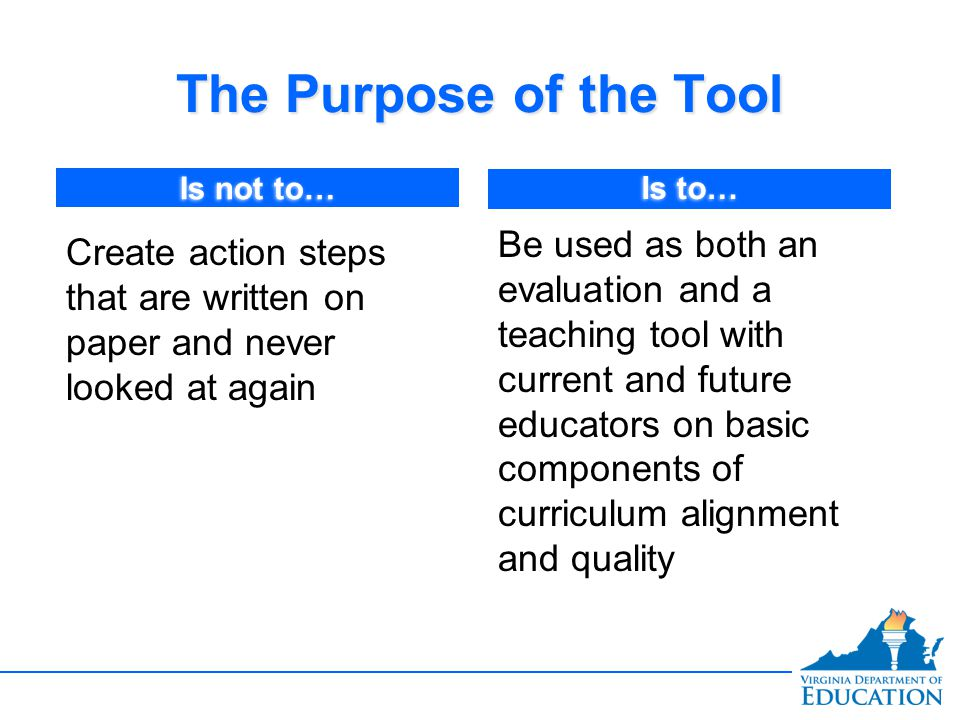 The Purpose of the Tool Is not to… Is to…
