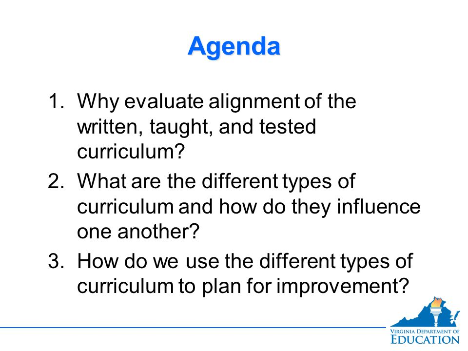 Agenda Why evaluate alignment of the written, taught, and tested curriculum