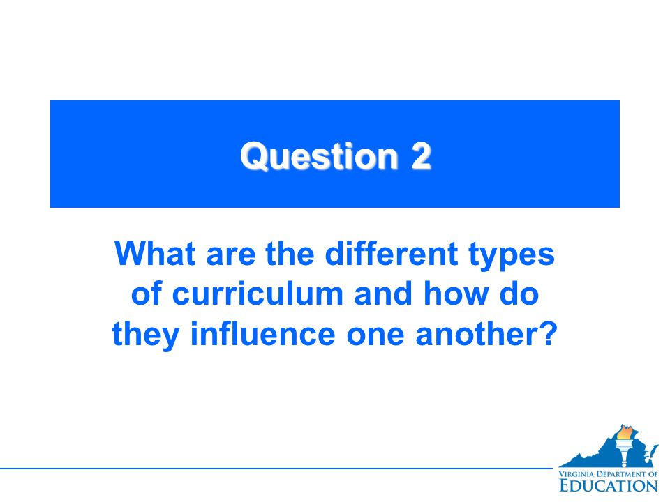 Question 2 What are the different types of curriculum and how do they influence one another