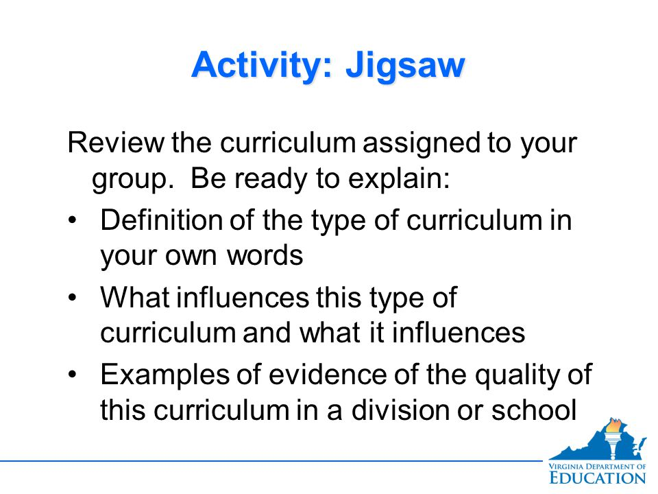 Activity: Jigsaw Review the curriculum assigned to your group. Be ready to explain: Definition of the type of curriculum in your own words.