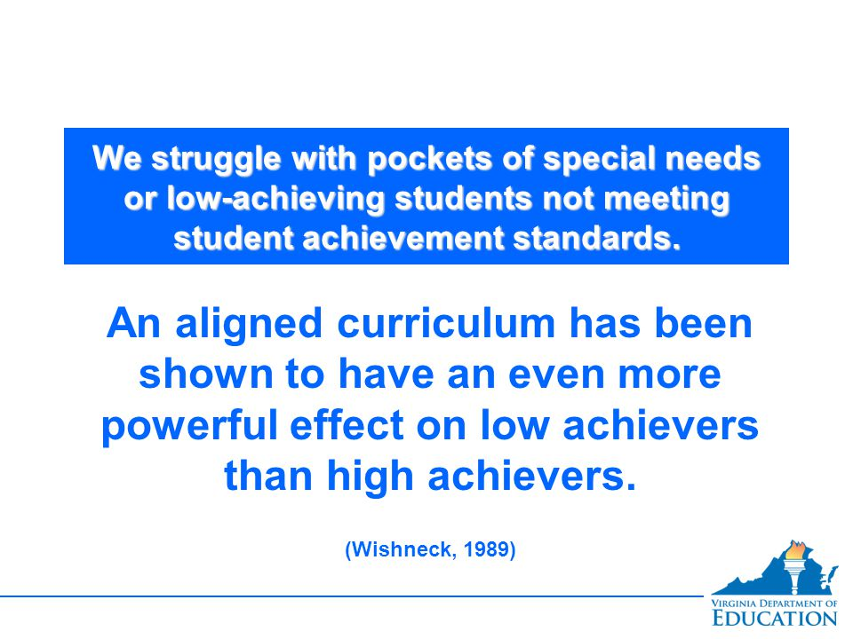 We struggle with pockets of special needs or low-achieving students not meeting student achievement standards.