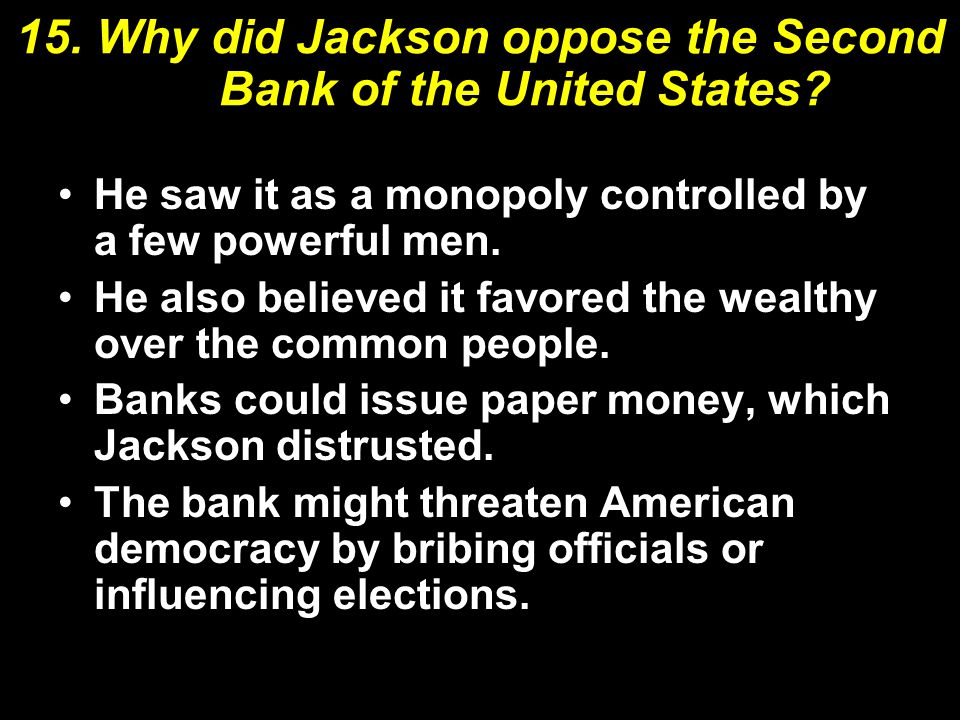 15. Why did Jackson oppose the Second Bank of the United States
