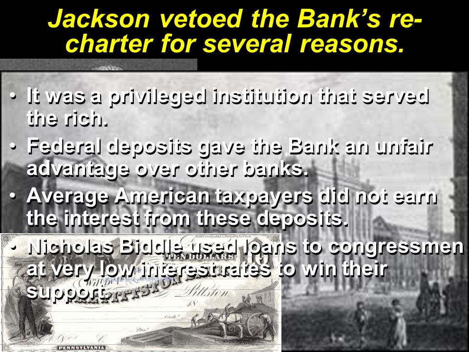 Jackson vetoed the Bank's re-charter for several reasons.