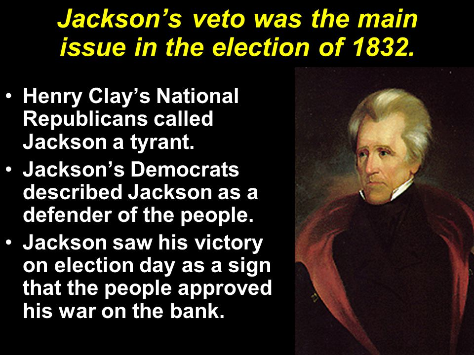 Jackson's veto was the main issue in the election of 1832.