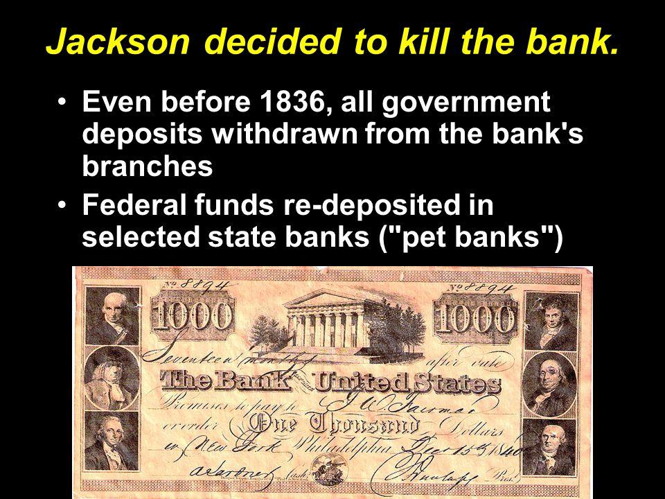 Jackson decided to kill the bank.