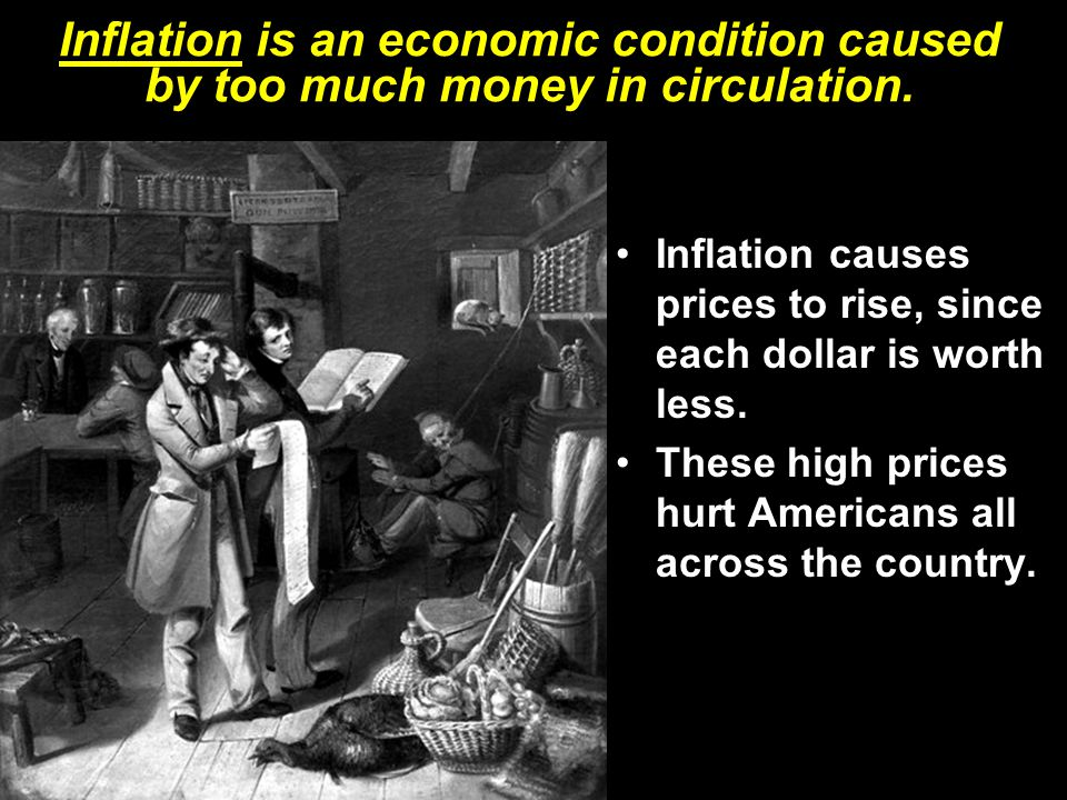Inflation is an economic condition caused by too much money in circulation.