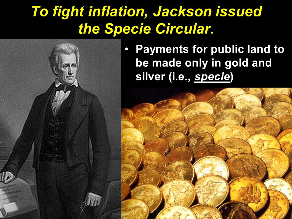 To fight inflation, Jackson issued the Specie Circular.