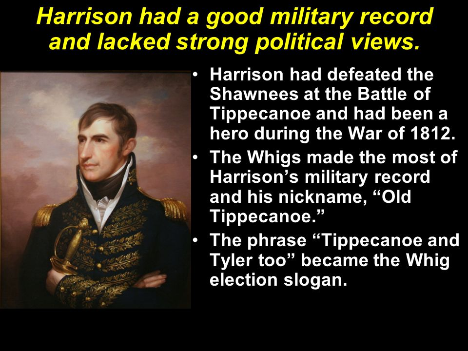Harrison had a good military record and lacked strong political views.