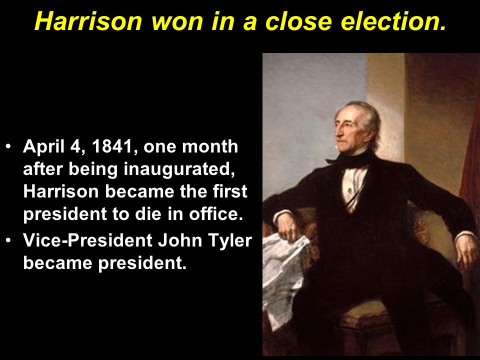 Harrison won in a close election.