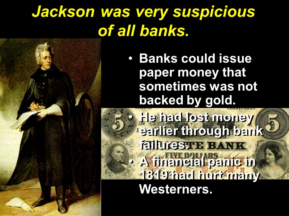 Jackson was very suspicious of all banks.