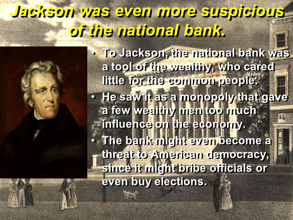 Jackson was even more suspicious of the national bank.
