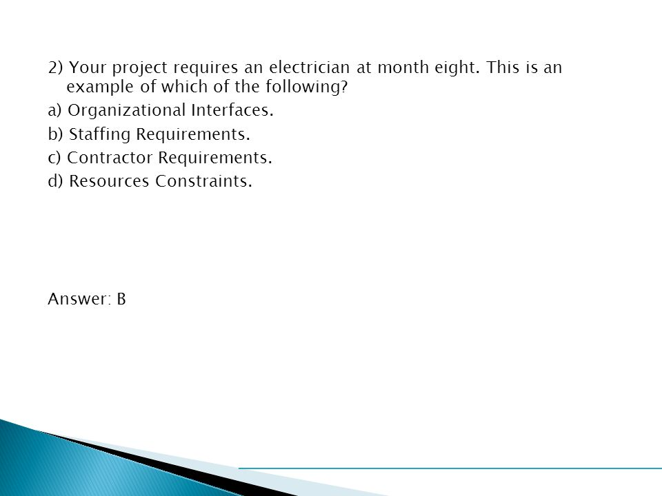 2) Your project requires an electrician at month eight