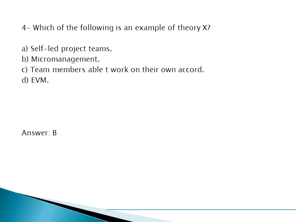 4- Which of the following is an example of theory X