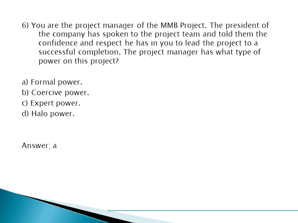 6) You are the project manager of the MMB Project