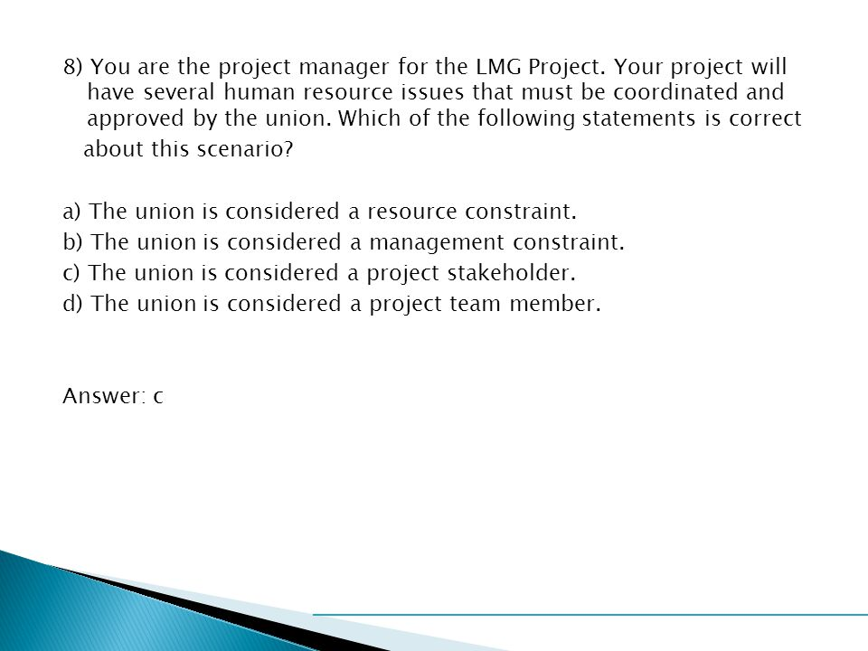 8) You are the project manager for the LMG Project