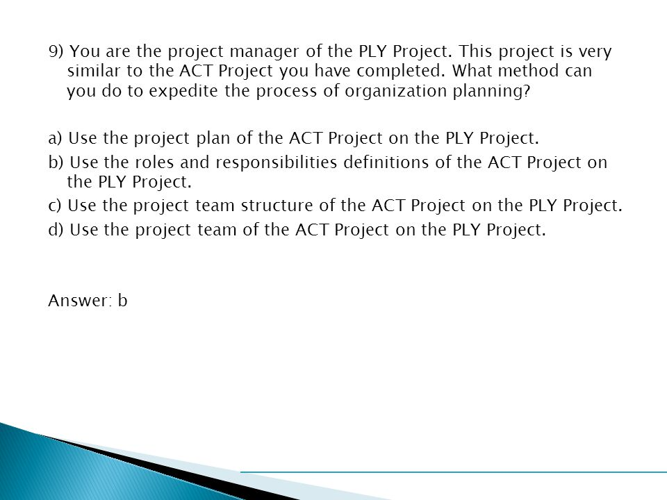 9) You are the project manager of the PLY Project