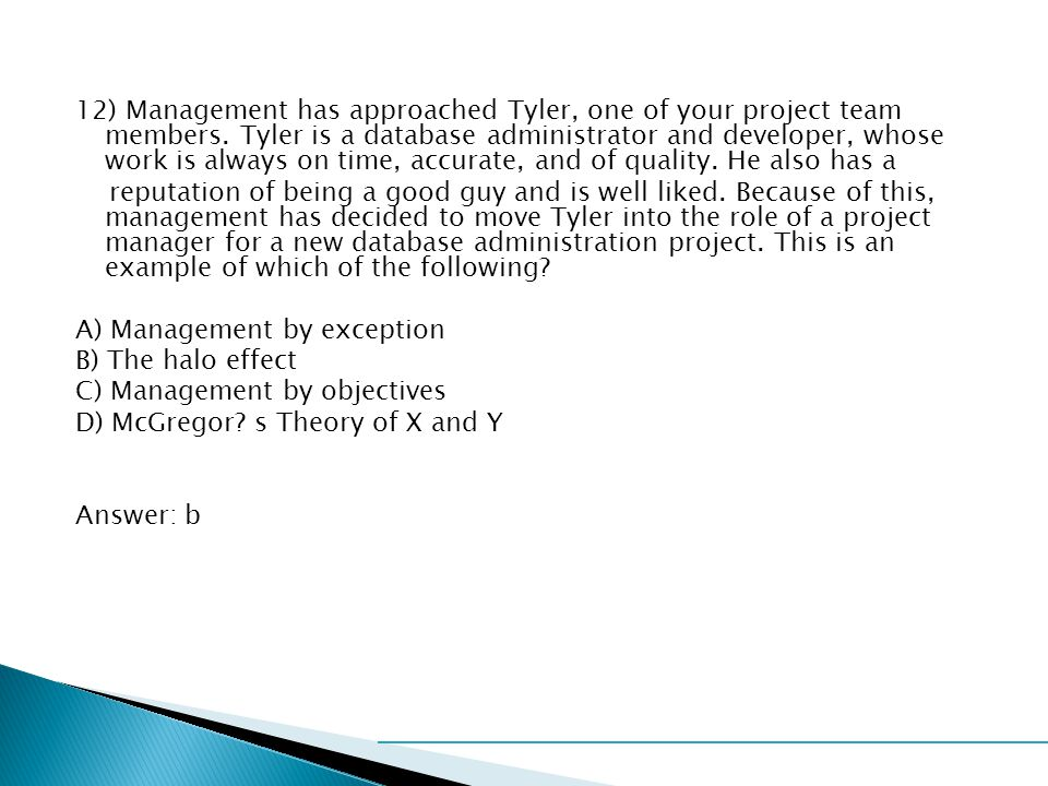 12) Management has approached Tyler, one of your project team members