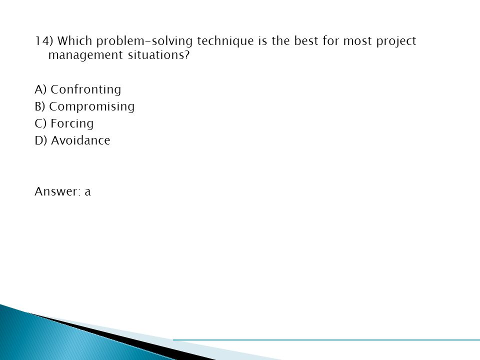14) Which problem-solving technique is the best for most project management situations