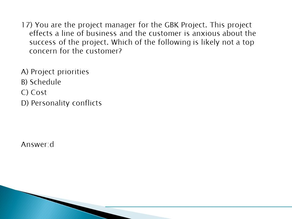 17) You are the project manager for the GBK Project