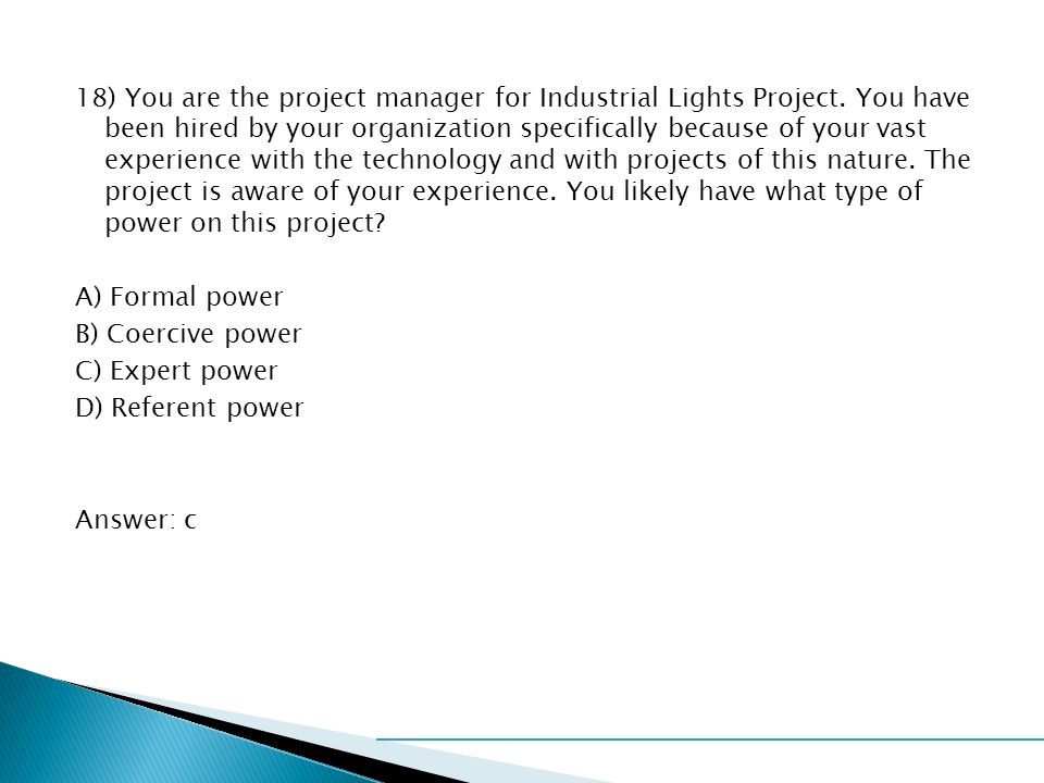 18) You are the project manager for Industrial Lights Project