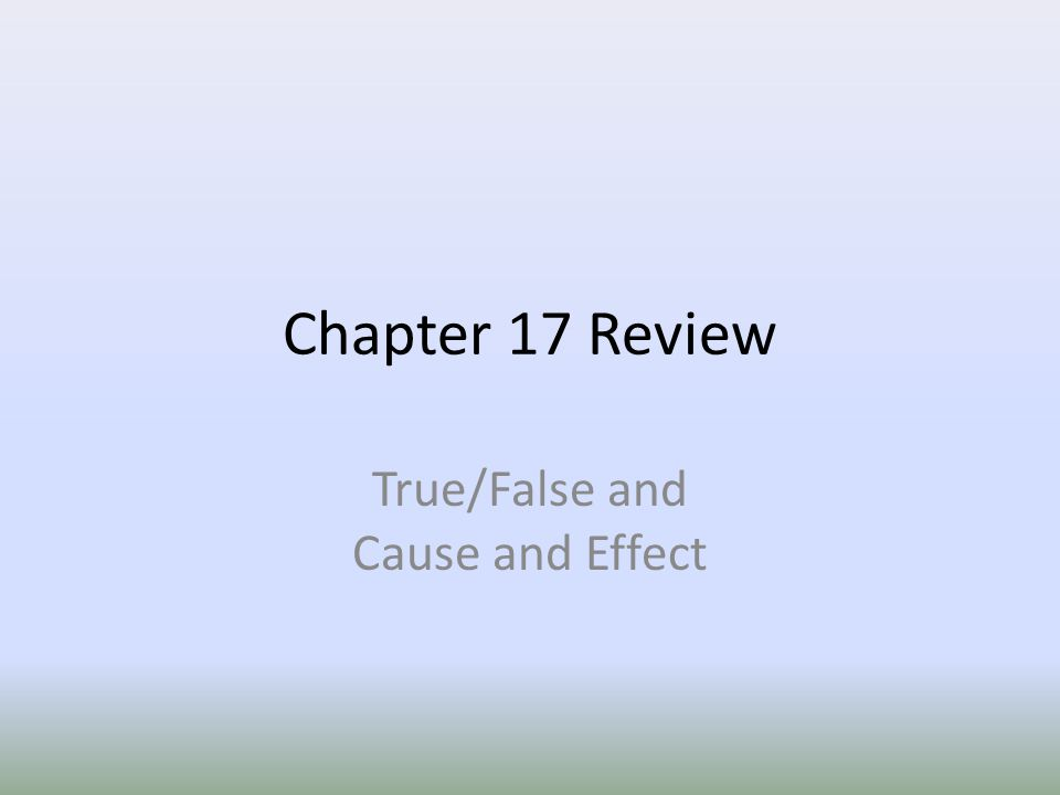 True/False and Cause and Effect