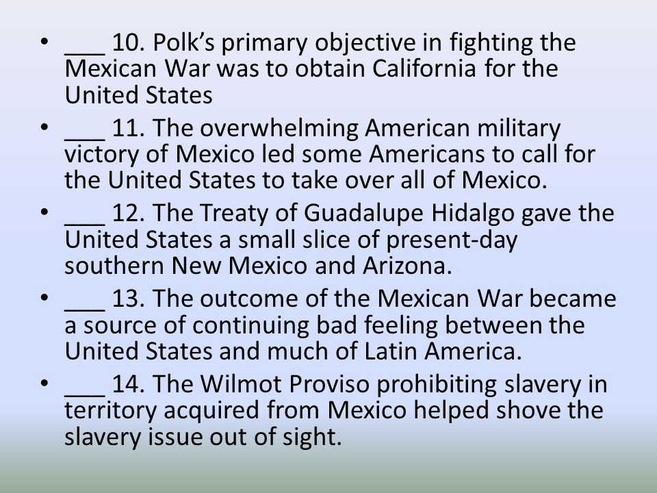 ___ 10. Polk's primary objective in fighting the Mexican War was to obtain California for the United States