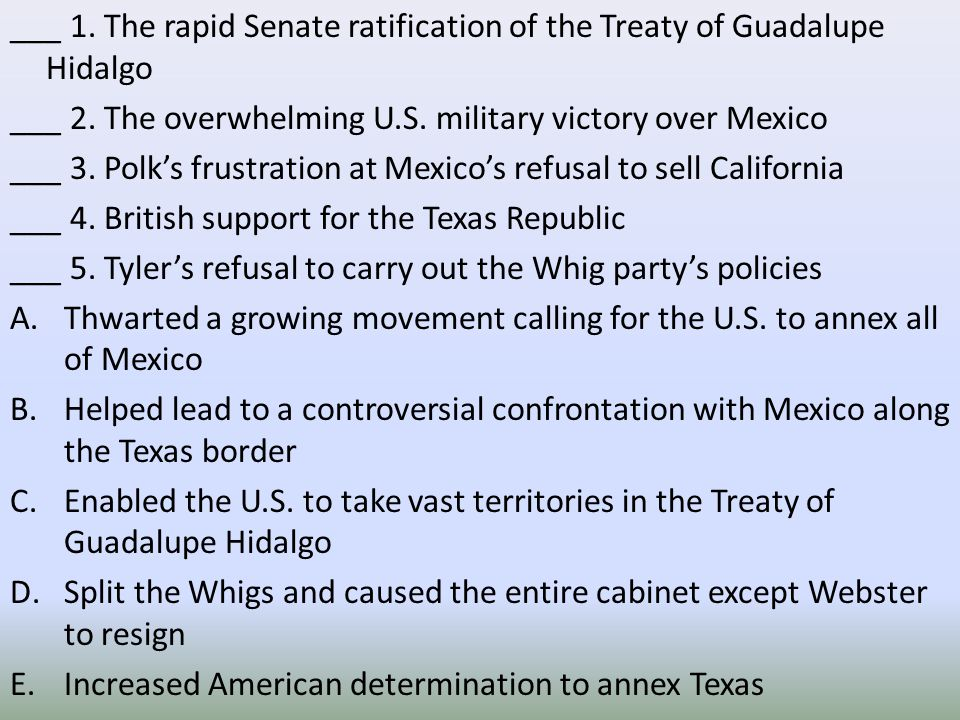 ___ 1. The rapid Senate ratification of the Treaty of Guadalupe Hidalgo